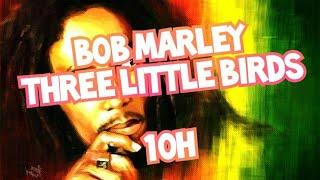 Bob Marley - Three Little Birds 10 Hours