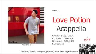 LOVE POTION Acappella - GAIA ( เกร้ท Cover )