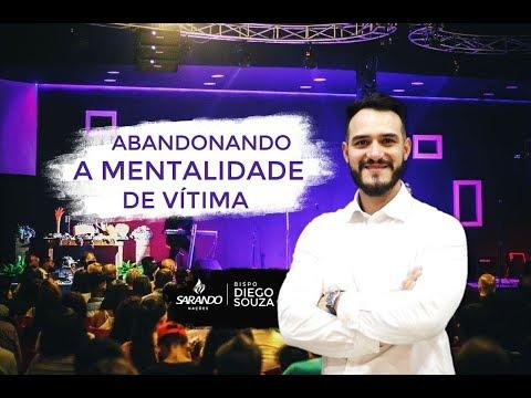 Bispo Diego Souza- Abandonando a mentalidade de Vítima