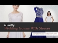 6 Pretty Wedding Gowns With Sleeves Amazon Gown Collection 2017