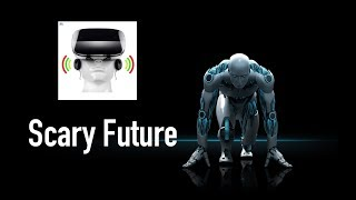 Creepy but fascinating FUTURE (enhancement in technology in the next decades)