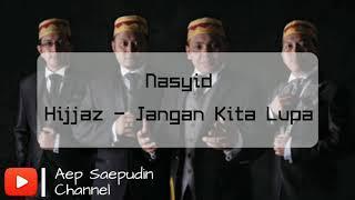 Nasyid | Hijjaz - Jangan Kita Lupa [Lirik]