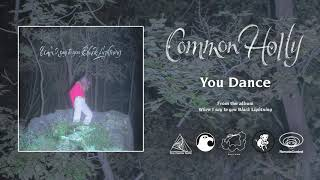 Common Holly - You Dance