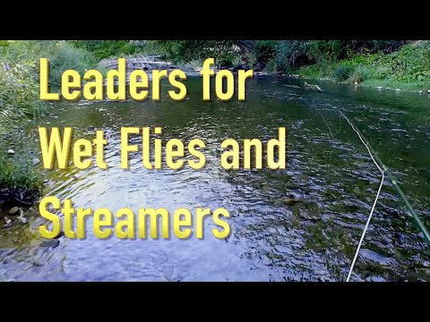 Leaders For Wet Flies And Streamers: The Right Leader Can Make A Big Difference In Catching Fish