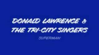 Donald Lawrence & Tri-City Singers - Superman