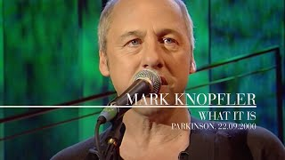 Mark Knopfler - What It Is (Parkinson, 22.09.2000)