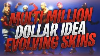 *MULTI MILLION DOLLAR IDEA* EVOLVING SKINS - Fortnite: Battle Royale Concept