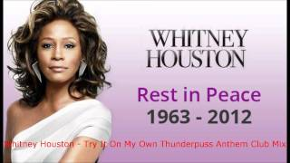 Whitney Houston - Try It On My Own Thunderpuss Anthem Club Mix.wmv