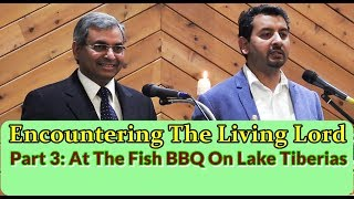 Encountering the Living Lord, Part 3, At the Fish BBQ on Lake Tiberias, तिबिरियास झील पर...
