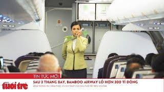 Sau 3 tháng bay, Bamboo Airway lỗ hơn 300 tỉ đồng