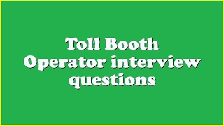 Toll Booth Operator interview questions