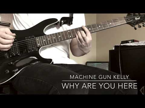 Machine Gun Kelly - Why Are You Here (Guitar Cover)