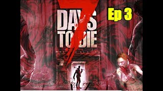 7 Days To Die Ep 3 (Learning To Cook)