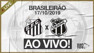 AO VIVO: SANTOS x CEARÁ | PRÉ-JOGO E NARRAÇÃO | BRASILEIRÃO (17/10/19)