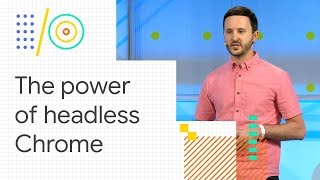 The power of Headless Chrome and browser automation (Google I/O