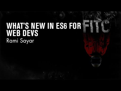 Rami Sayar - What's new in ES6 for Web Devs
