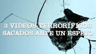 3 videos terroríficos sacados ante un espejo
