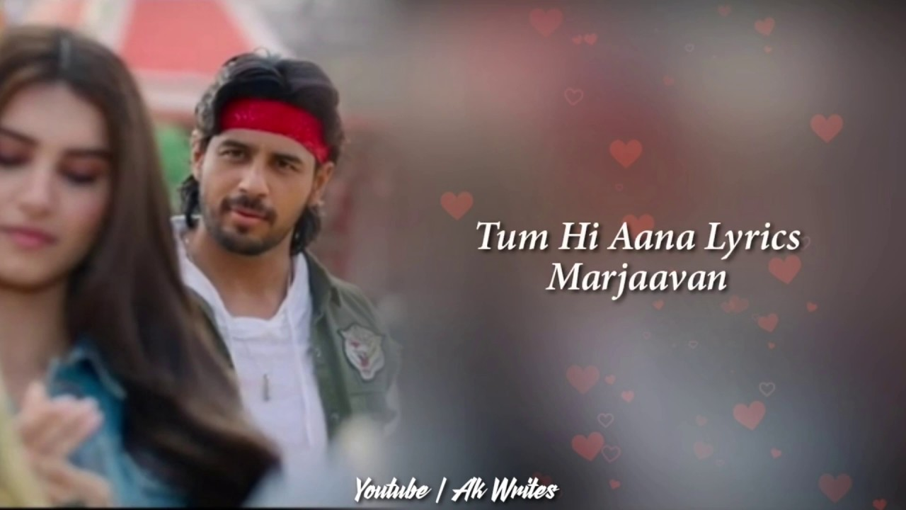 Marjaavaan Song Tum Hi Aana Song Lyrics Released For Download
