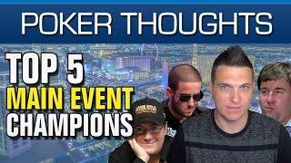 Poker Thoughts - Top 5 WSOP Main Event Winners (Modern Era)