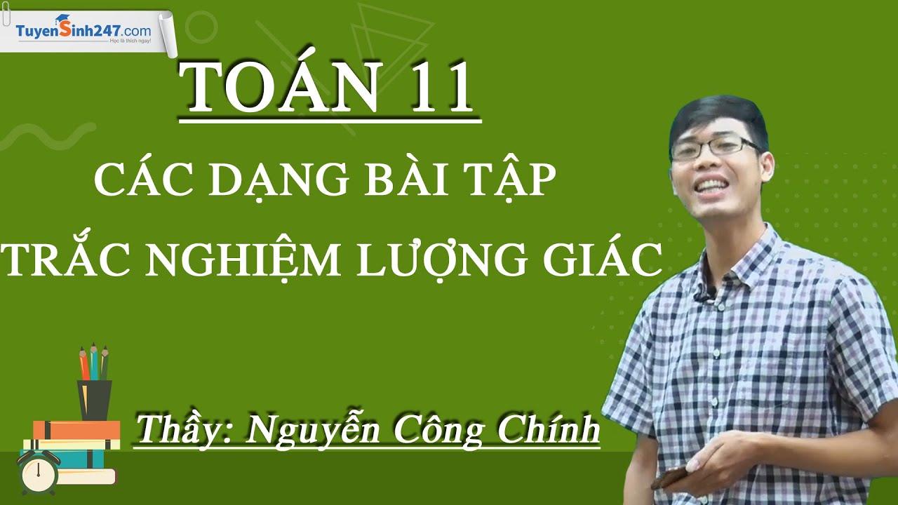 Các dạng bài tập trắc nghiệm lượng giác – Toán 11 – Thầy Nguyễn Công Chính
