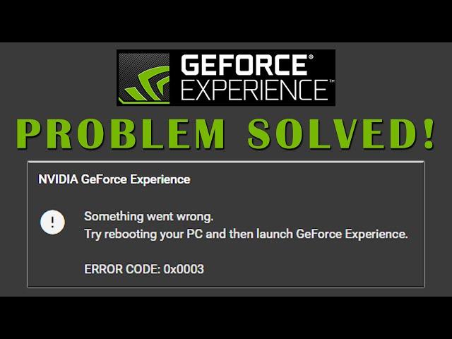 geforce experience not working error code 0x0003