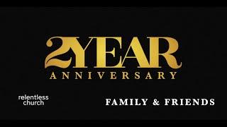 Relentless 2 Year Anniversary: Friends & Family