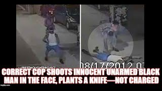 CORRECT Cop Shoots Innocent Unarmed BLACK Man in the Face, Plants a Knife—NOT Charged