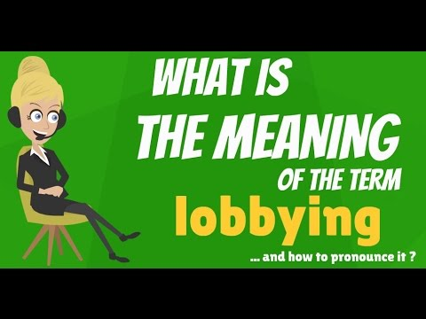 What is LOBBYING? What does LOBBYING mean? LOBBYING meaning, definition & explanation