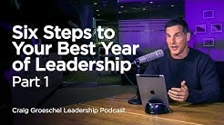 6 Steps to Your Best Year of Leadership, Part 1 - Craig Groeschel Leadership Podcast