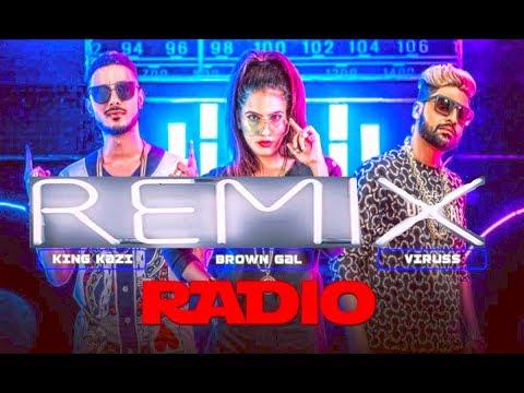 "REMIX- Radio -Video Song Feat. Brown Gal, King Kazi | ""New Songs 2018"""