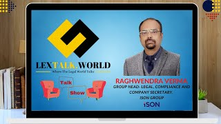 LexTalk World Talk Show with Raghwendra Verma, Group Head- Legal, Compliance & CS at ISON Group