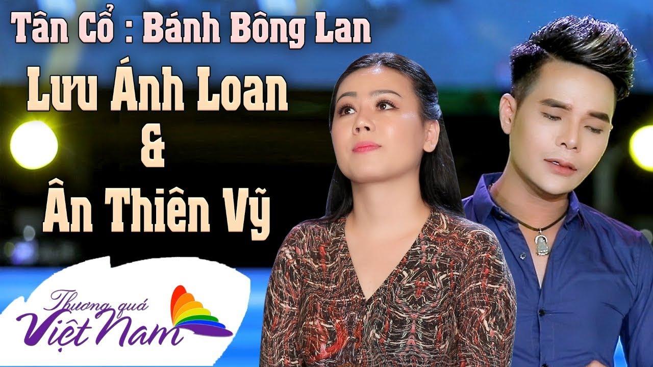 Tân Cổ BÁNH BÔNG LAN – Ân Thiên Vỹ & Lưu Ánh Loan | Sáng Tác : Quế Chi  | Thương Quá Việt Nam