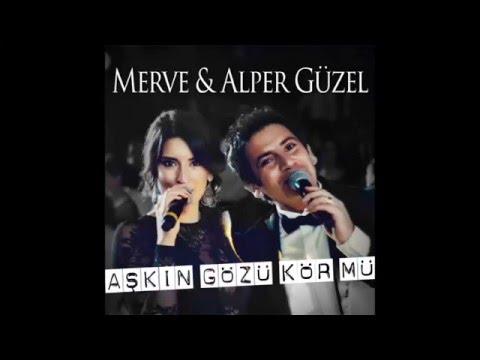 Merve & Alper Güzel - Aşkın Gözü Kör Mü