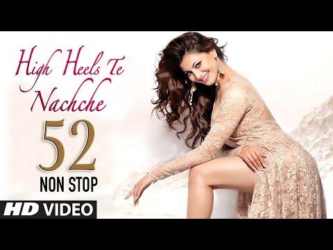 52 Non Stop Dance Mix: High Heels Te Nachche Full Video || T-Series