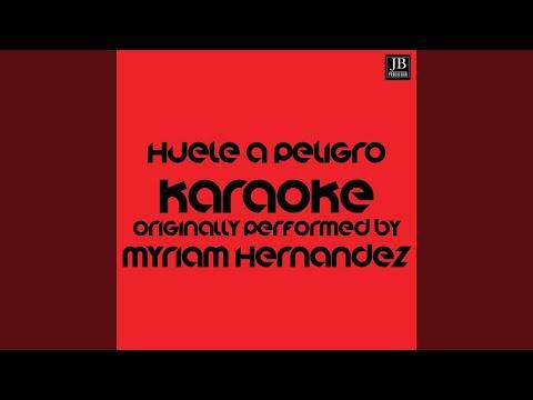 Huele A Peligro (Karaoke Version Originally Performed By Myriam Hernández)
