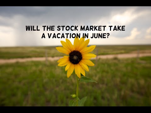 Will the stock market take a vacation in June?
