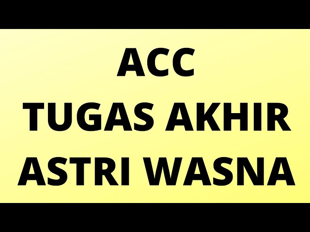 ACC   TUGAS   AKHIR  ASTRI   WASNA
