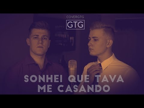 GTG - SONHEI QUE TAVA ME CASANDO (COVER WESLEY SAFADÃO)