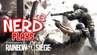 Nerd³ Plays... Rainbow Six Siege
