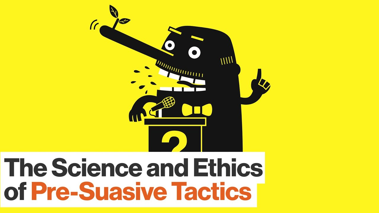 How to Use Pre-suasive Tactics on Others – and Yourself   Robert Cialdini