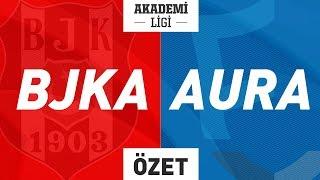 Beşiktaş A ( BJKA ) vs Doğuş Uni Aurora A ( AURA ) Maç Özeti   2019 Akademi Ligi 5. Hafta