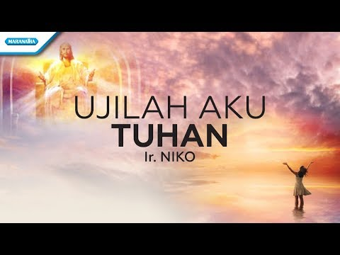 Ujilah Aku Tuhan - Ir. Niko (Video lyric)