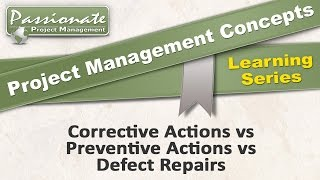 Project Management Concept #38: Corrective and Preventive Actions,  Defect Repairs