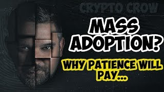Crypto Mass Adoption Is Coming, But.... Why Patience In Crypto Will Pay 🤑