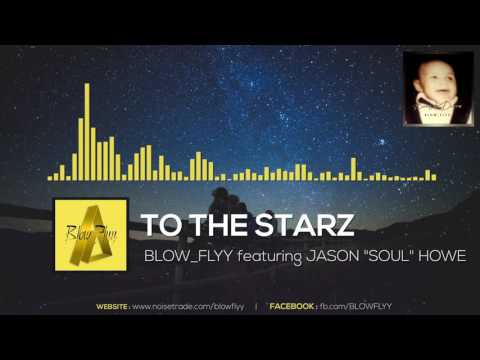 "#BLOW_FLYY_""TO THE STARZ"" Featuring Jason ""Soul"" Howe"