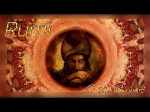 Rumi ♡ -  O Blind Man