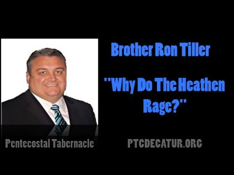 """Brother Ron Tiller """"Why Do The Heathen Rage?"""""""