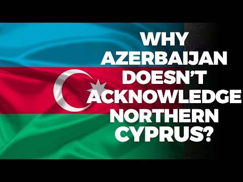 Why Azerbaijan Doesn't Acknowledge Northern Cyprus?