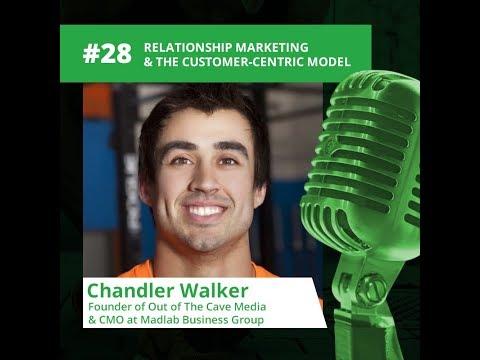 Episode 28 - Chandler Walker - Relationship Marketing & The Customer-Centric Model