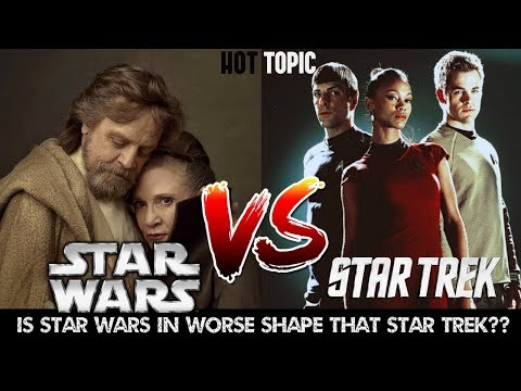 STAR WARS EPISODE 9, THE LAST JEDI VS STAR TREK - WHICH ONE IS IN WORSE SHAPE | RUMORS ON HOT TOPIC